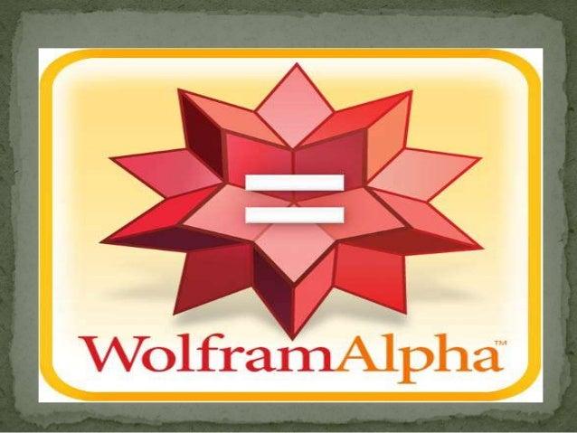  (También escrito Wolfram|Alpha o WolframAlpha) es un buscador de respuestas desarrollado por la compañía Wolfram Researc...