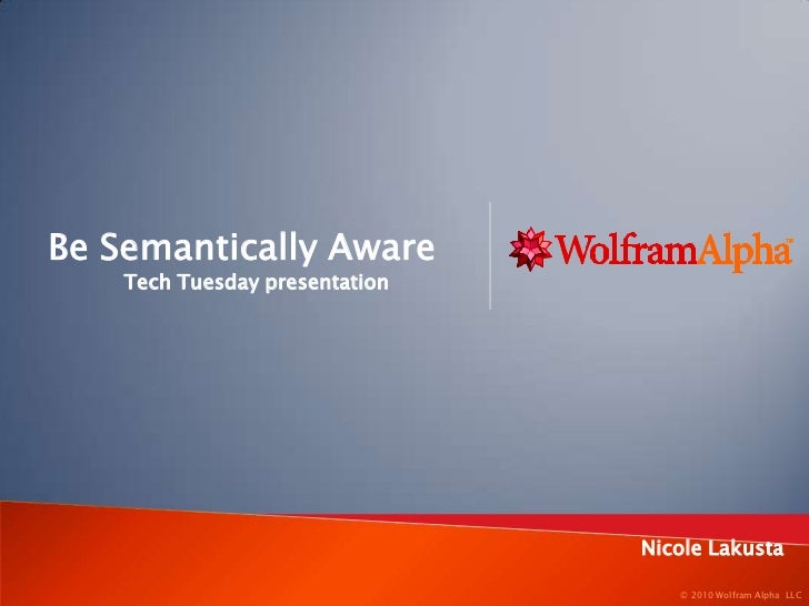 Be Semantically Aware<br />Tech Tuesday presentation<br />Nicole Lakusta<br />