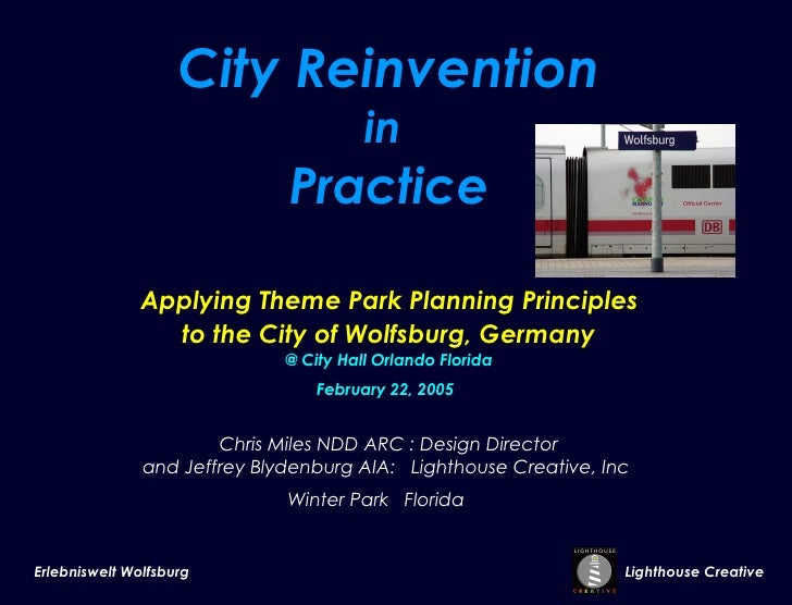 City Reinvention in  Practice   Applying Theme Park Planning Principles  to the City of Wolfsburg, Germany @ City Hall Orl...