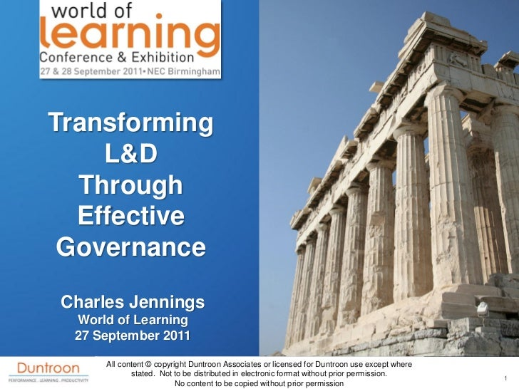 Transforming    L&D  Through  Effective GovernanceCharles Jennings World of Learning 27 September 2011     All content © c...