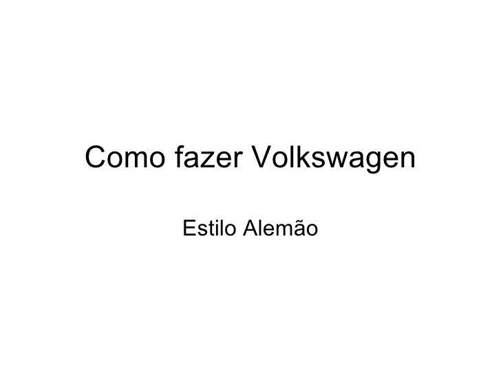 Como fazer Volkswagen Estilo Alemão