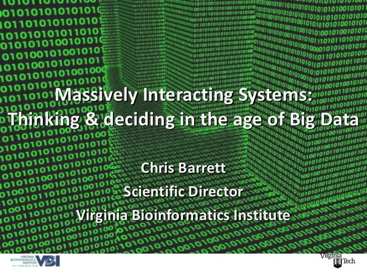 Massively Interacting Systems:Thinking & deciding in the age of Big Data                  Chris Barrett               Scie...