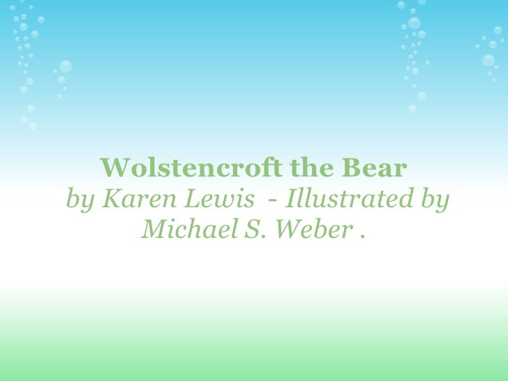 Wolstencroft the Bear by Karen Lewis - Illustrated by      Michael S. Weber .