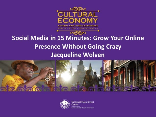 Social Media in 15 Minutes: Grow Your OnlinePresence Without Going CrazyJacqueline Wolven