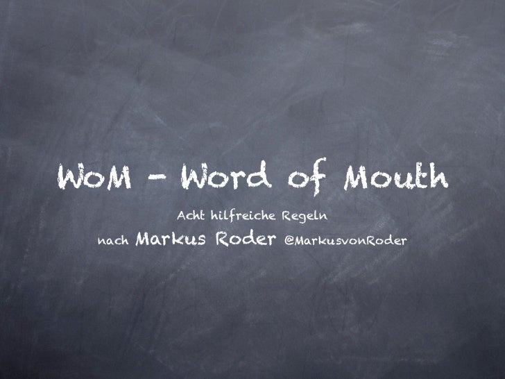 WoM - Word of Mouth            Acht hilfreiche Regeln  nach   Markus Roder      @MarkusvonRoder
