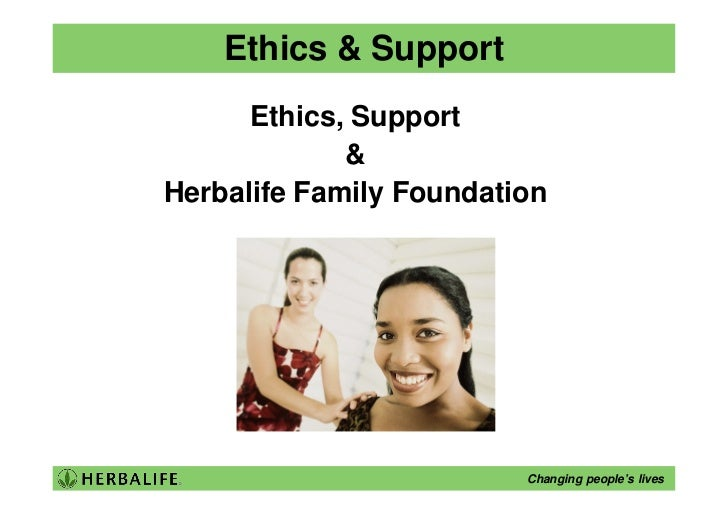Ethics & Support       Ethics, Support              & Herbalife Family Foundation                              Changing pe...