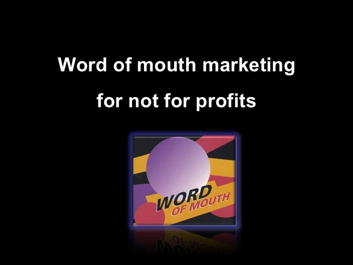 Word of mouth marketing       for not for profitsKey Audiences