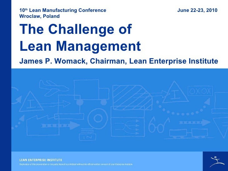 The Challenge of  Lean Management  10 th  Lean Manufacturing Conference Wroclaw, Poland James P. Womack, Chairman, Lean En...