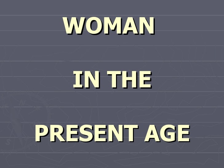 WOMAN  IN THEPRESENT AGE
