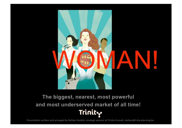 WOMAN!           The biggest, nearest, most powerful         and most underserved market of all time!  Presenta(onwri-en...