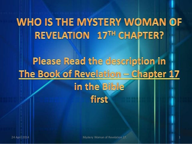 24 April 2014 1Mystery Woman of Revelation 17.