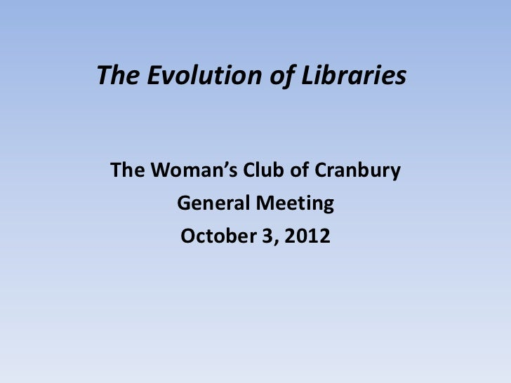 The Evolution of Libraries The Woman's Club of Cranbury       General Meeting       October 3, 2012
