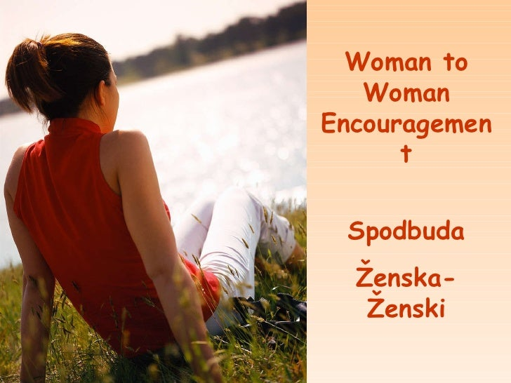Woman to Woman Encouragement Spodbuda Ženska-Ženski