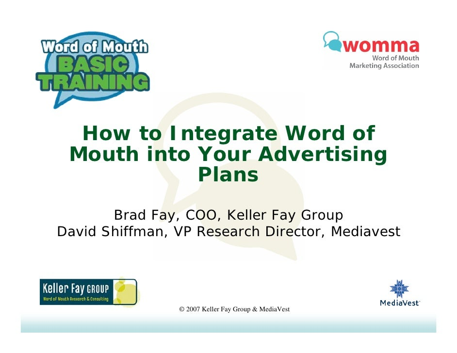 How to Integrate Word of  Mouth into Your Advertising             Plans        Brad Fay, COO, Keller Fay Group David Shiff...
