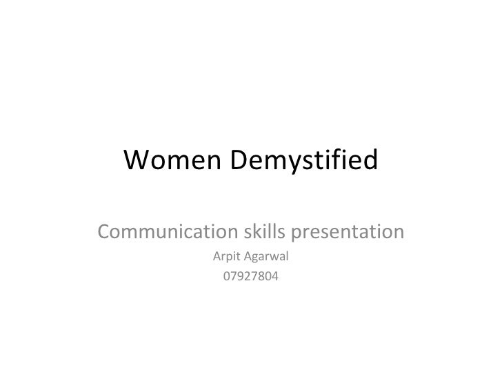 Women Demystified Communication skills presentation Arpit Agarwal 07927804
