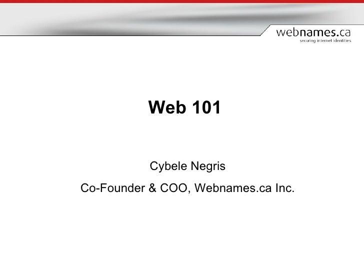 Web 101   Cybele Negris Co-Founder & COO, Webnames.ca Inc.