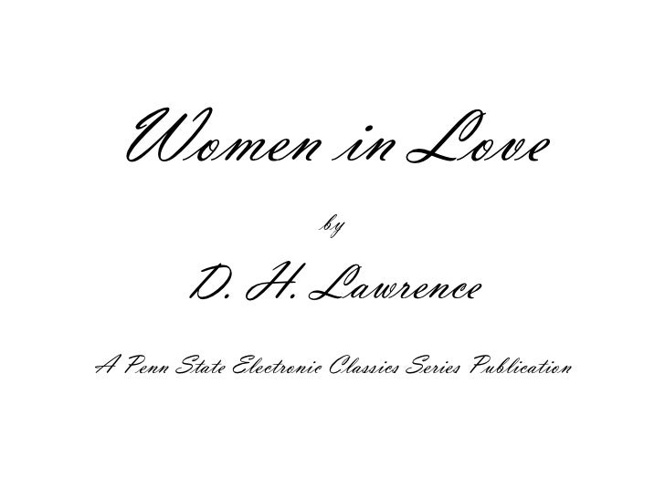 Women in Love                        by         D. H. LawrenceA Penn State Electronic Classics Series Publication