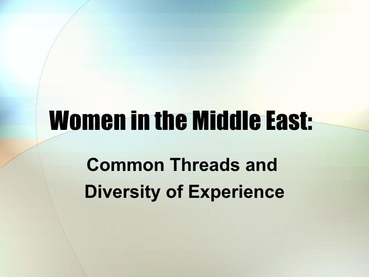 Women in the Middle East: Common Threads and  Diversity of Experience