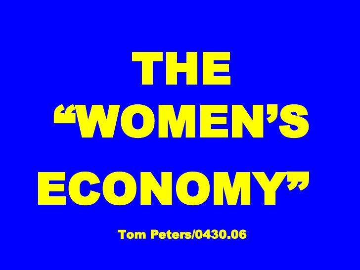 """THE """"WOMEN'S ECONOMY""""   Tom Peters/0430.06"""