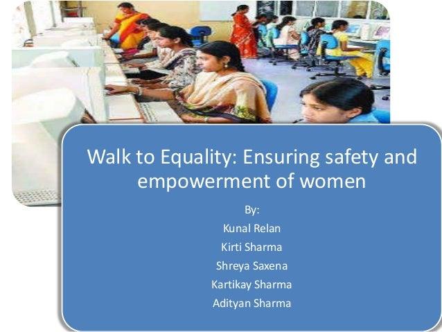 Walk to Equality: Ensuring safety and empowerment of women By: Kunal Relan Kirti Sharma Shreya Saxena Kartikay Sharma Adit...