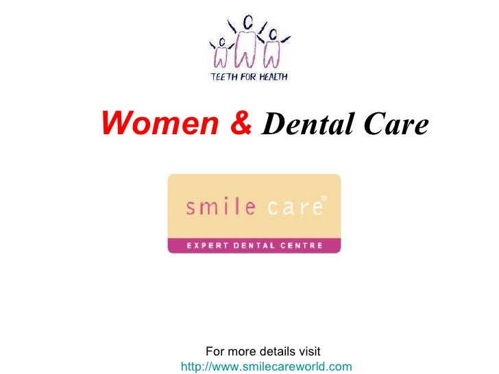 Women &   Dental Care For more details visit  http://www.smilecareworld.com