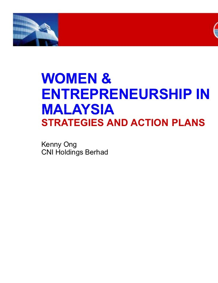 WOMEN &ENTREPRENEURSHIP INMALAYSIASTRATEGIES AND ACTION PLANSKenny OngCNI Holdings Berhad