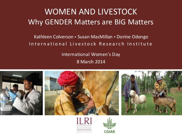 WOMEN AND LIVESTOCK Why GENDER Matters are BIG Matters Kathleen Colverson  Susan MacMillan  Dorine Odongo International ...
