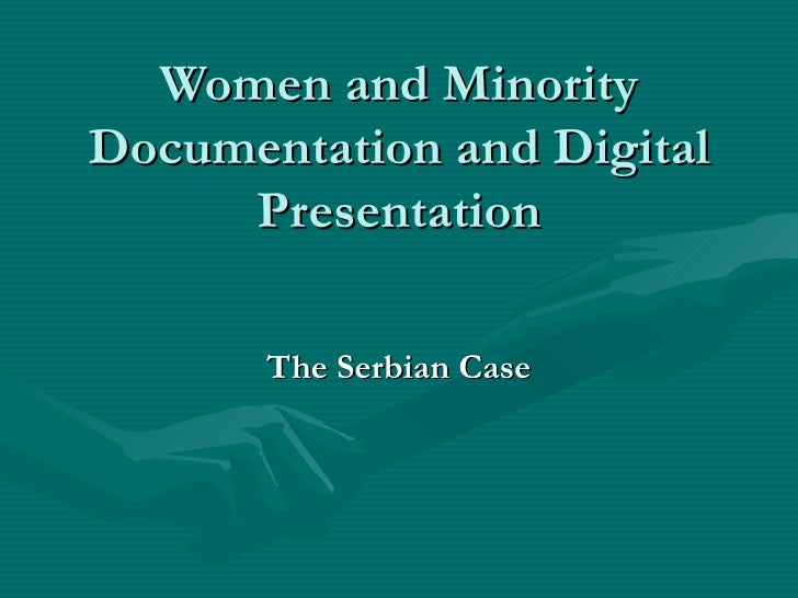 Women and MinorityDocumentation and Digital     Presentation       The Serbian Case