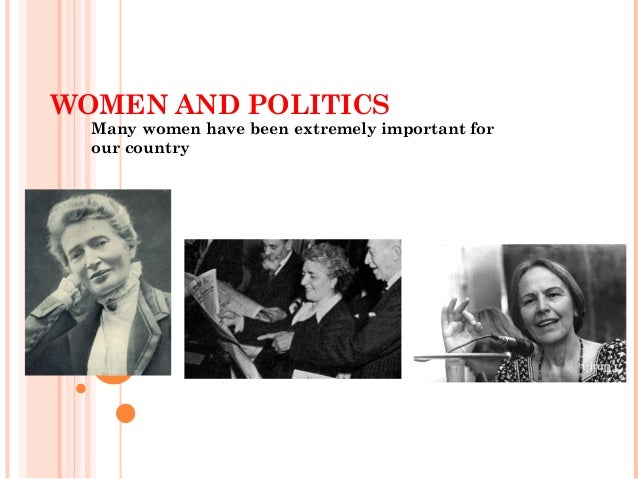 WOMEN AND POLITICS Many women have been extremely important for our country