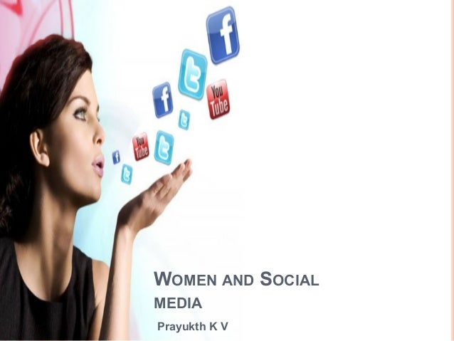 Prayukth K V WOMEN AND SOCIAL MEDIA