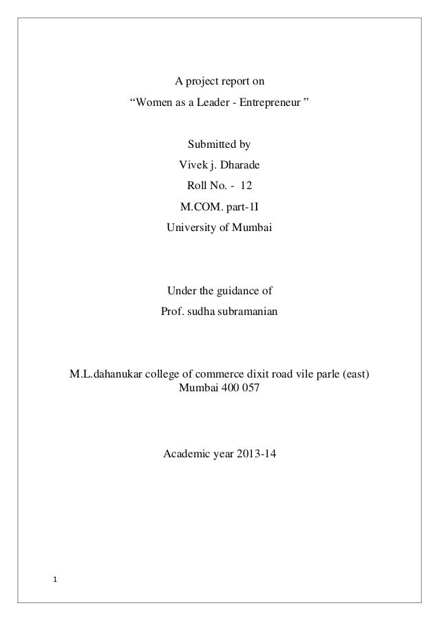 1 A project report on ―Women as a Leader - Entrepreneur ‖ Submitted by Vivek j. Dharade Roll No. - 12 M.COM. part-1I Unive...
