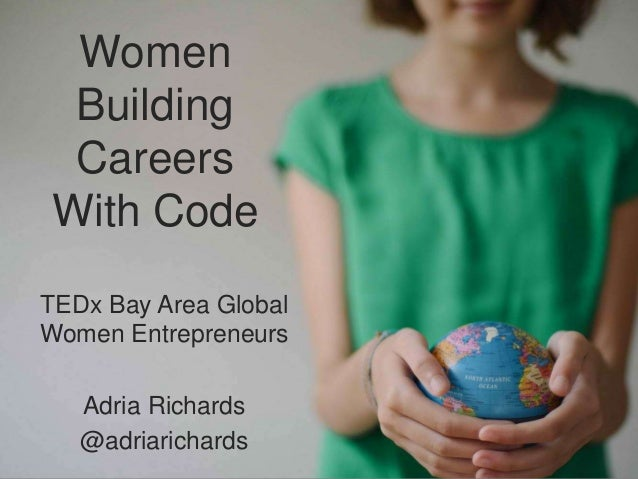 Women Building CareersWith CodeTEDx Bay Area GlobalWomen Entrepreneurs   Adria Richards   @adriarichards