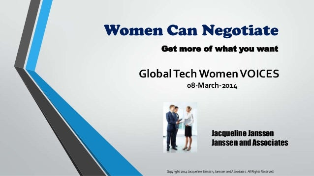 Women Can Negotiate Get more of what you want  Global Tech Women VOICES 08-March-2014  Jacqueline Janssen Janssen and Asso...