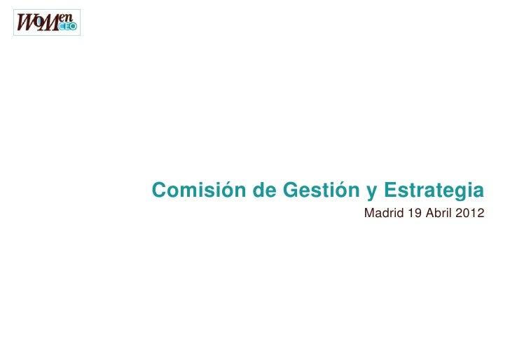 Comisión de Gestión y Estrategia                    Madrid 19 Abril 2012