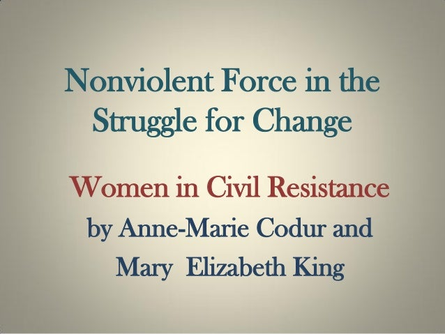 Nonviolent Force in theStruggle for ChangeWomen in Civil Resistanceby Anne-Marie Codur andMary Elizabeth King