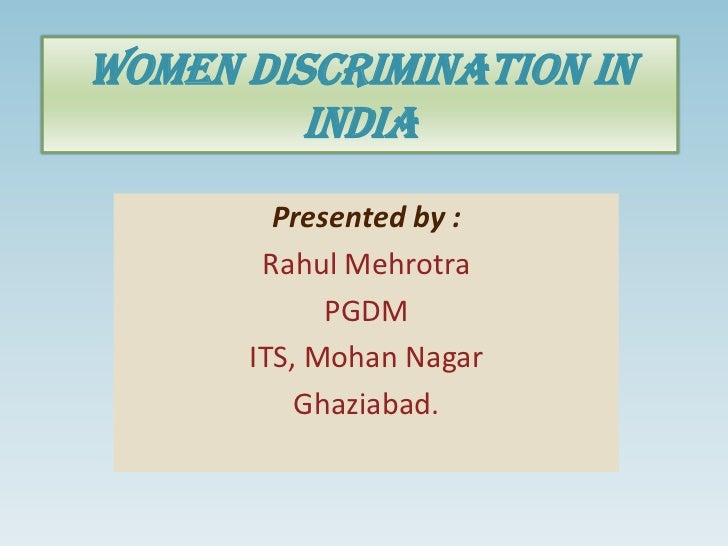 Women discrimination in         India        Presented by :       Rahul Mehrotra            PGDM      ITS, Mohan Nagar    ...