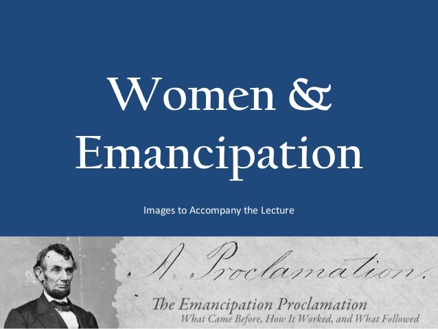 Women &Emancipation  Images to Accompany the Lecture