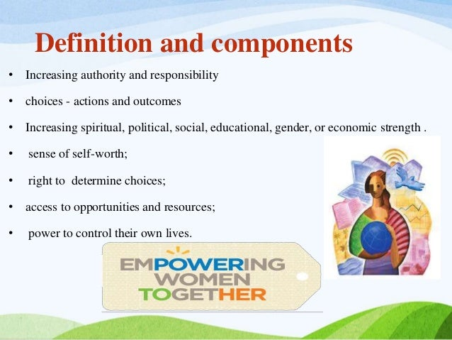 women empowerment definition Empower a woman change the world 70% of the world's poor are women and girls we're on a mission to change that we invest in poor women to help them change their lives.