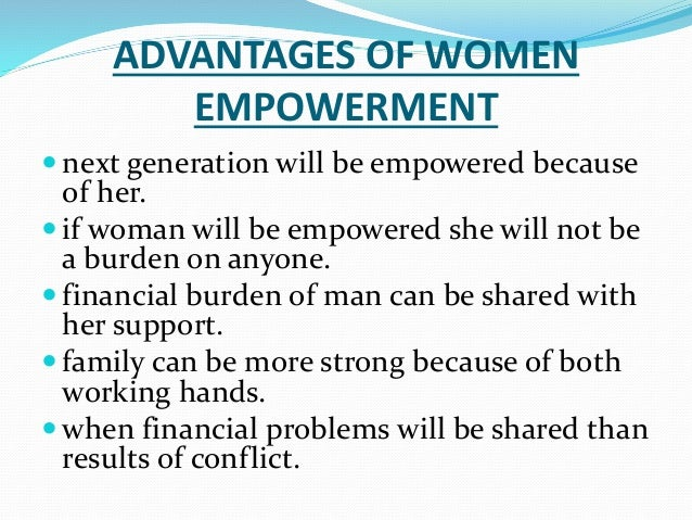 advantages of empowering women Employee empowerment is the act of giving more responsibility to employees in the workplace the process not only relieves stress on management but also.