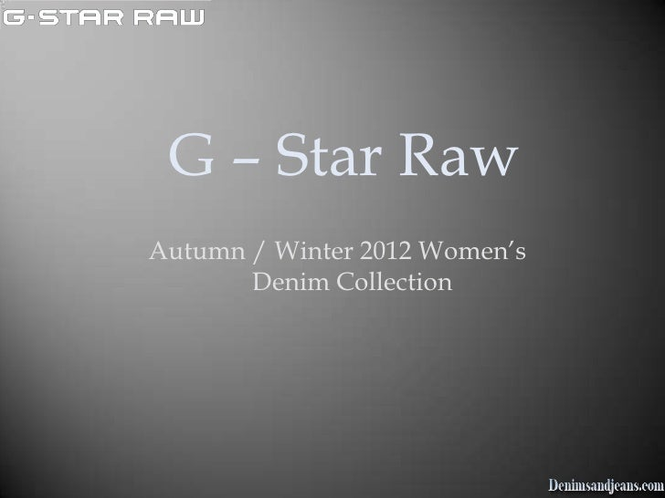 G – Star RawAutumn / Winter 2012 Women's       Denim Collection