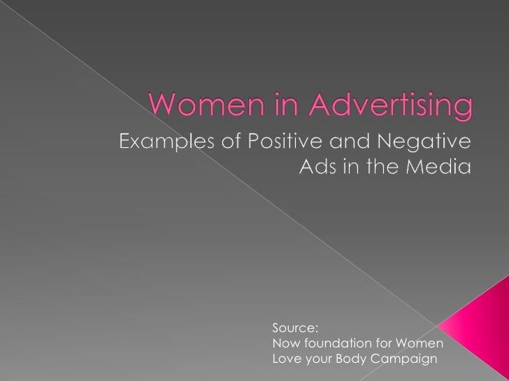 Women in Advertising<br />Examples of Positive and Negative <br />Ads in the Media<br />Source: <br />Now foundation for W...