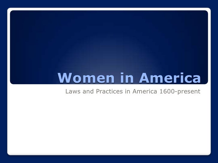 Women in America Laws and Practices in America 1600-present