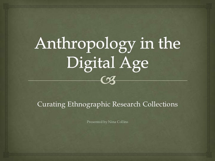 Curating Ethnographic Research Collections              Presented by Nina Collins