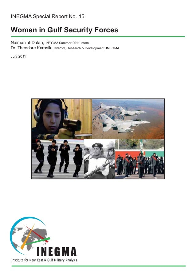 INEGMA Special Report No. 15  Women in Gulf Security Forces Naimah al-Dafaa, INEGMA Summer 2011 Intern Dr. Theodore Karasi...