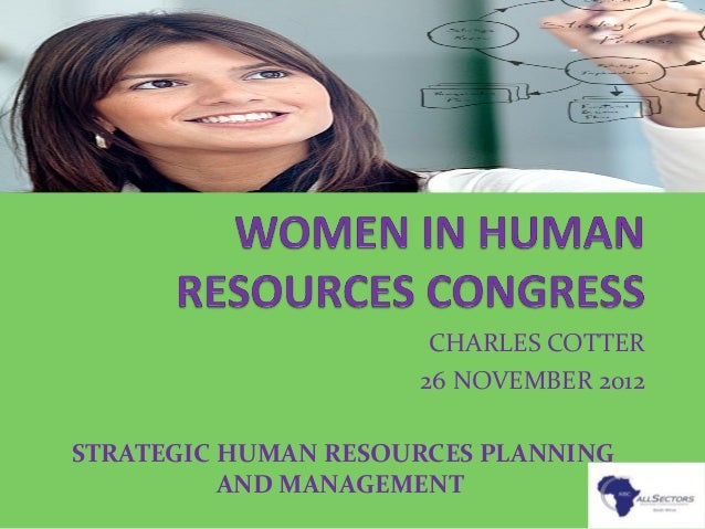 CHARLES COTTER 26 NOVEMBER 2012 STRATEGIC HUMAN RESOURCES PLANNING AND MANAGEMENT