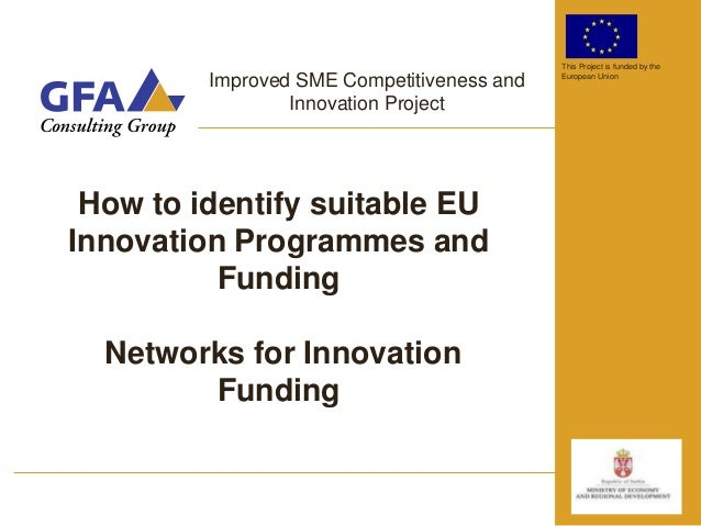 This Project is funded by the         Improved SME Competitiveness and   European Union                 Innovation Project...