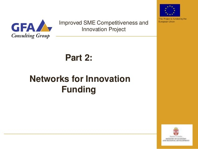 This Project is funded by the      Improved SME Competitiveness and   European Union              Innovation Project      ...