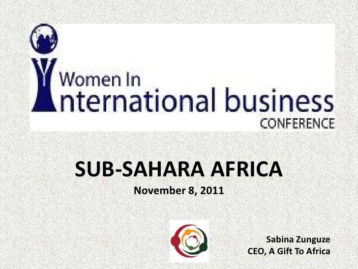 SUB-SAHARA AFRICA    November 8, 2011                           Sabina Zunguze                       CEO, A Gift To Africa
