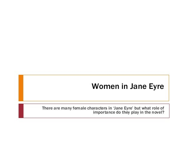 Women in Jane EyreThere are many female characters in 'Jane Eyre' but what role of                         importance do t...
