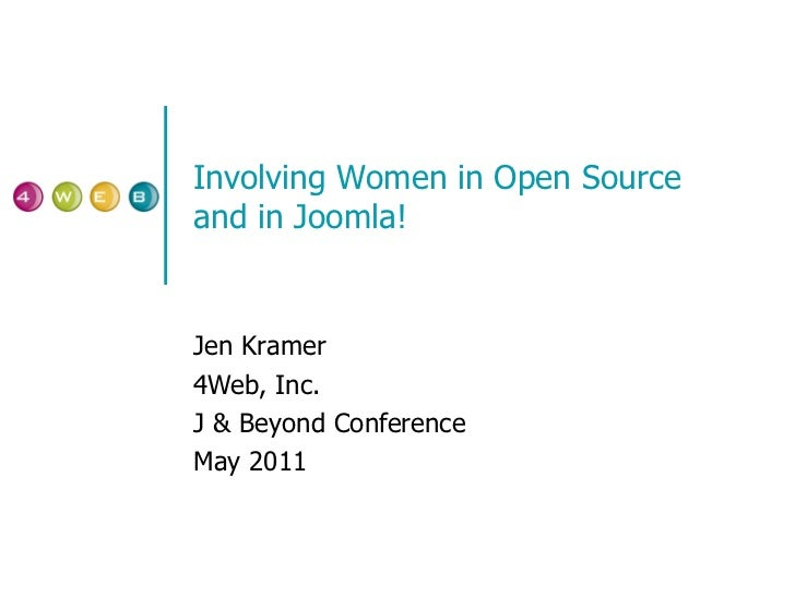 Involving Women in Open Source and in Joomla! Jen Kramer 4Web, Inc. J & Beyond Conference May 2011